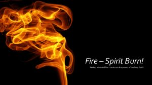 Spirit burn! | 'Water, wine and fire'- series on the Power